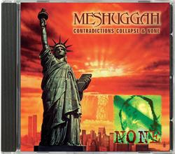 MESHUGGAH - Contradictions Collapse and None