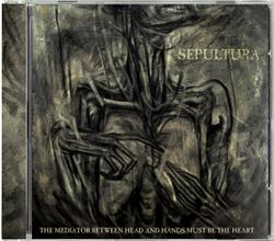 SEPULTURA - Mediator Between Head And Hands Must be The Heart
