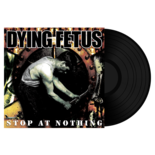 DYING FETUS - Stop at Nothing BLACK VINYL