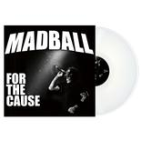 MADBALL - For the Cause WHITE VINYL (EURO IMPORT)