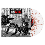GO AHEAD AND DIE - Go Ahead And Die (Clear w/Red Splatter Vinyl)